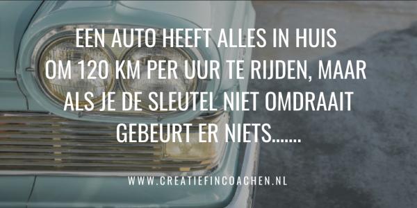Een auto heeft alles in huis om 120 Km per uur te rijden, maar als je de sleutel niet omdraait gebeurt er niets…….